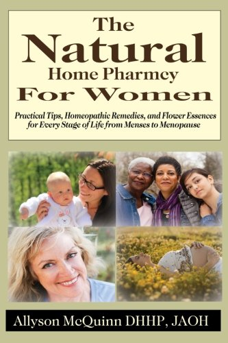 9780993610837: The Natural Home Pharmacy For Women: Practical Tips, Homeopathic Remedies, and Flower Essences for Every Stage of Life from Menses to Menopause