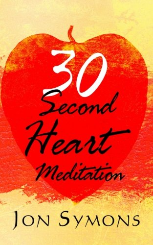 30 Second Heart Meditation: How I Learned to Use Stress as Rocket Fuel for Peace of Mind, ...