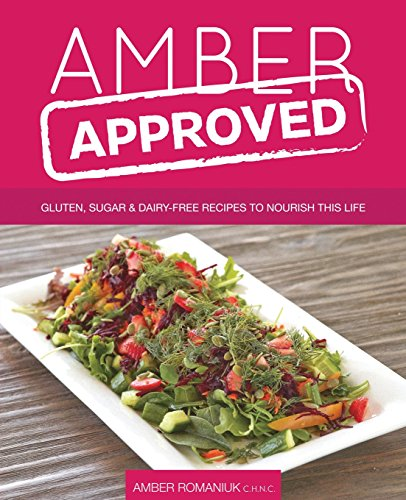 9780993623806: Amber Approved: Gluten, Sugar & Dairy Free Recipes to Nourish This Life