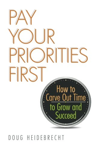 9780993625206: Pay Your Priorities First: How to Carve Out Time to Grow and Succeed