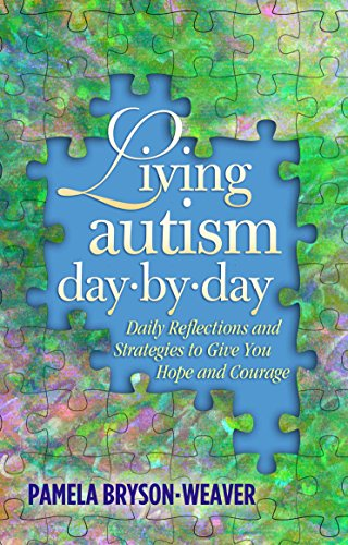 Living Autism Day.By.Day: Daily Reflections and Strategies to Give You Hope and Courage