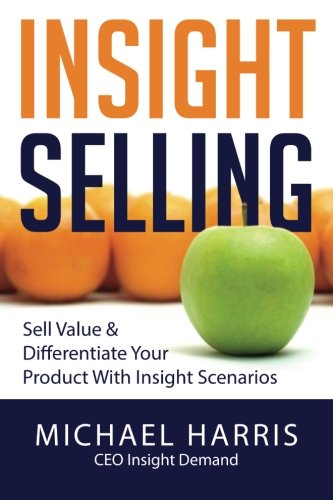 9780993655500: Insight Selling: How to sell value & differentiate your product with Insight Scenarios