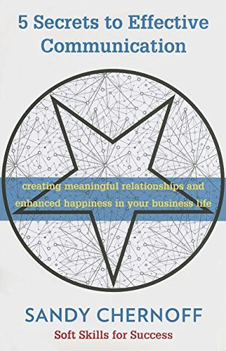 9780993656200: 5 Secrets to Effective Communication: Creating Meaninful Relationships and Enhanced Happiness in Your Business Life