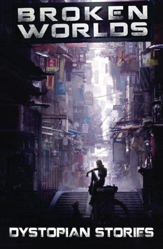 Broken Worlds: Dystopian Stories: Brown, Thomas; Rodenburger, Adam
