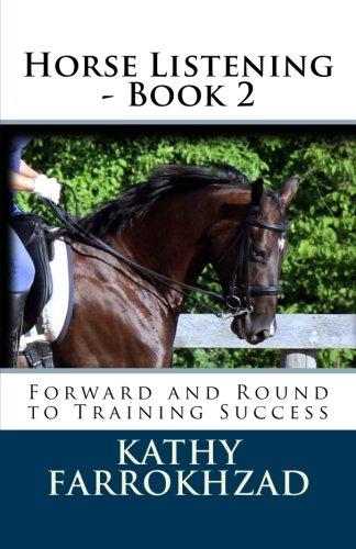 Horse Listening - Book 2: Forward and Round to Training Success (Volume 2): Kathy Farrokhzad