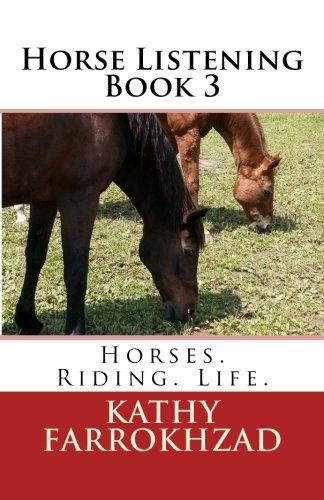 9780993669644: Horse Listening - Book 3: Horses. Riding. Life. (Horse Listening Collection) (Volume 3)