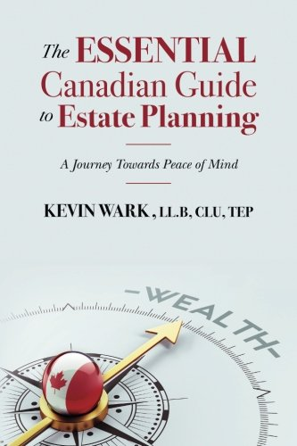 The Essential Canadian Guide to Estate Planning: Wark, LL.B, CLU,