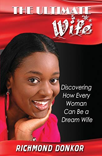 9780993684500: The Ultimate Wife: Discovering How Every Woman Can Be a Dream Wife