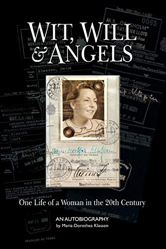 Wit, Will & Angels: One Life of a Woman in the 20th Century: Dorothea Klassen