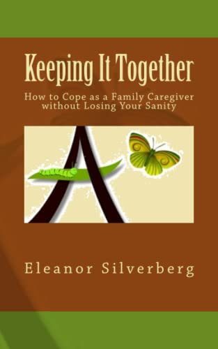 9780993705137: Keeping It Together: How to Cope as a Family Caregiver without Losing Your Sanity
