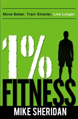 9780993745591: 1% Fitness: Move Better. Train Smarter. Live Longer.