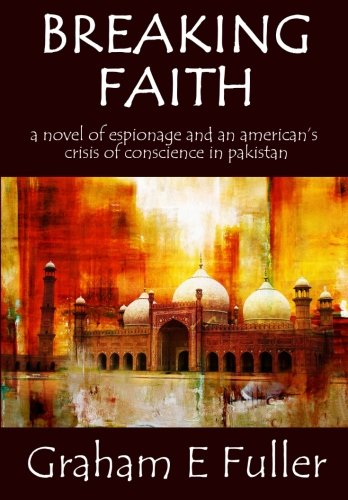 9780993751417: Breaking Faith: A novel of espionage and an American's crisis of conscience in Pakistan