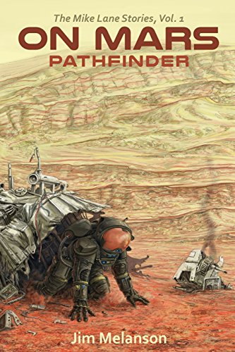 On Mars: Pathfinder (The Mike Lane Stories) (Volume 1): Melanson, Jim