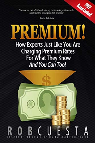 9780993770333: Premium!: How Experts Just Like You Are Charging Premium Rates For What They Know And You Can Too!