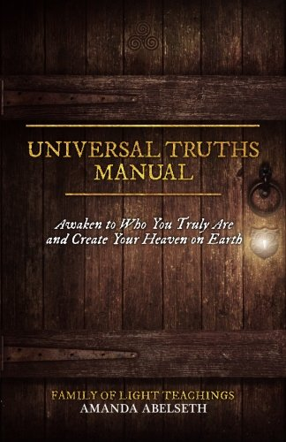 9780993771842: Universal Truths Manual: Awaken to Who You Truly Are and Create Your Heaven on Earth