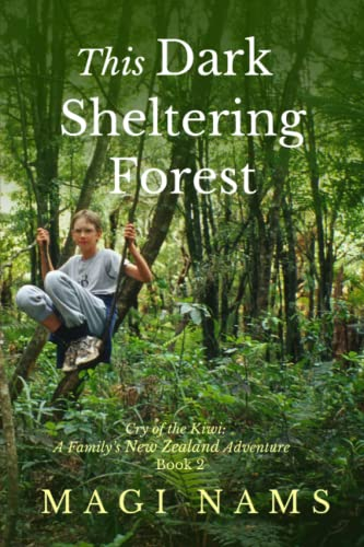 9780993776717: This Dark Sheltering Forest (Cry of the Kiwi: A Family's New Zealand Adventure) (Volume 2)