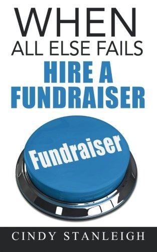 When all else fails, hire a fundraiser: Stanleigh, Cindy