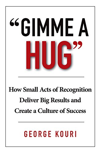 9780993855740: Gimme a Hug: How Small Acts of Recognition Deliver Big Results and Create a Culture of Success