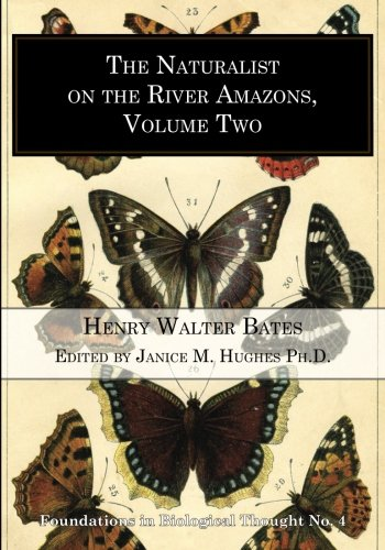 The Naturalist on the River Amazons, Volume Two (Foundations in Biological Thought) (Volume 4): ...
