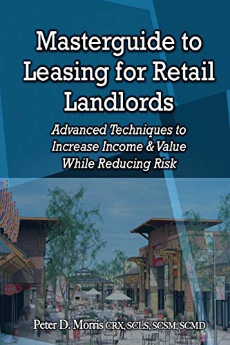 Masterguide to Leasing For Retail Landlords: Advanced Techniques to Increase Income & Value ...