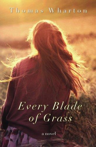 Every Blade of Grass: a novel: Wharton, Thomas