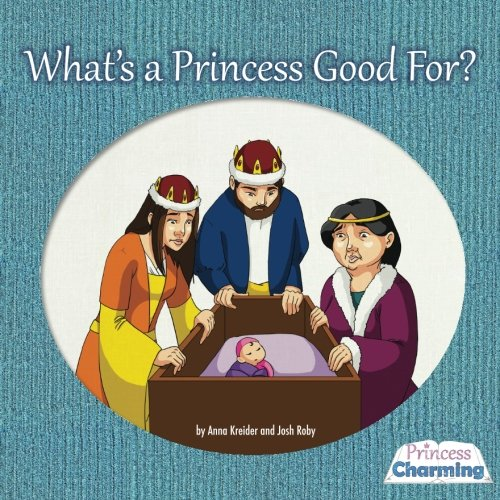 9780993909702: What's a Princess Good For?: The First Princess Charming (Princess Charming Picture Books) (Volume 1)