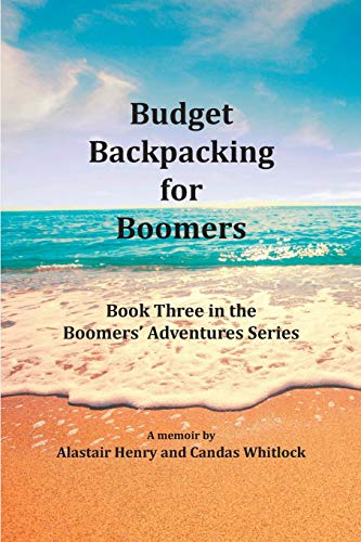 Budget Backpacking for Boomers (Boomers' Adventures): Alastair Henry