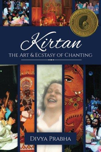 Kirtan: The Art & Ecstasy of Chanting: Divya Prabha