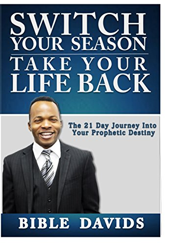 9780993967207: Switch Your Season Take Your Life Back: The 21 Day Journey Into Your Prophetic Destiny