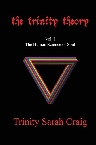 9780994001801: The Trinity Theory: Vol.I The Human Science of Soul (Volume 1)