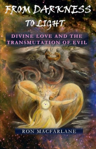 From Darkness to Light: Divine Love and the Transmutation of Evil: MacFarlane, Ron