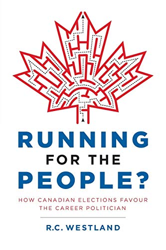 9780994035806: Running for the People?: How Canadian Elections Favour the Career Politician