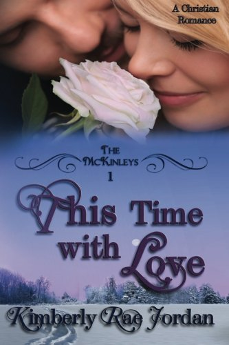 This Time with Love: A Christian Romance: Jordan, Kimberly Rae