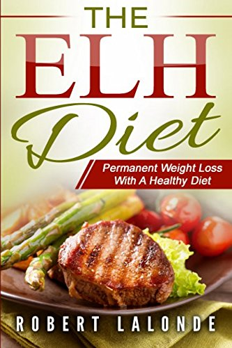 9780994075406: The ELH DIET: Permanent Weight Loss With A Healthy Diet Plan