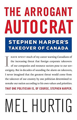 9780994090102: The Arrogant Autocrat: Stephen Harper's Takeover of Canada