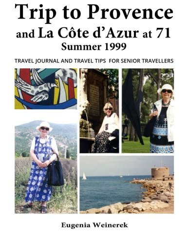 9780994094100: Trip to Provence and La Côte d'Azur at 71 Summer 1999: Travel Journal and Travel Tips for Senior Travellers