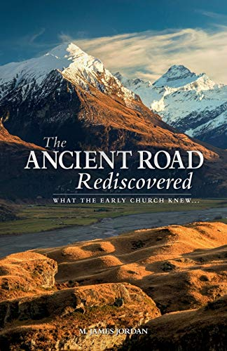 9780994101655: The Ancient Road Rediscovered: What the Early Church knew...