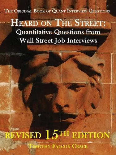 Heard on the Street: Quantitative Questions from Wall Street Job Interviews: Crack, Timothy Falcon
