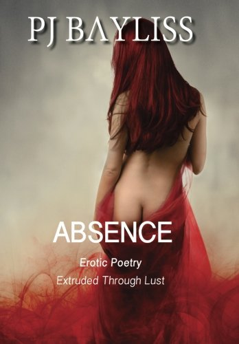 9780994109019: Absence: Erotic Poetry - Extruded Through Lust