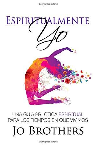 9780994109354: Espiritualmente Yo - Una Guia Practica Espiritual Para Los Tiempos En Que Vivimo