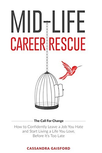 9780994131409: Mid-Life Career Rescue: How to confidently leave a job you hate, and start living a life you love, before it's too late (The Call For Change) (Volume 1)