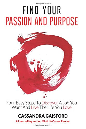 9780994131430: Find Your Passion And Purpose: Four Easy Steps to Discover A Job You Want And Live the Life You Love