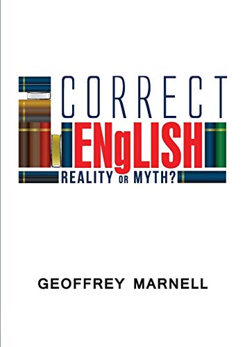 Correct English: Reality or Myth? (Paperback): Geoffrey R. Marnell