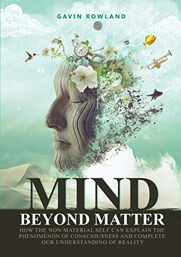 9780994150257: Mind Beyond Matter: How the non-material self can explain the phenomenon of consciousness and complete our understanding of reality.