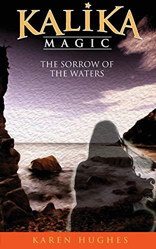 The Sorrow of the Waters (Kalika Magic): Hughes, Karen