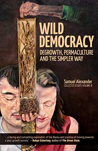 9780994160676: Wild Democracy: Degrowth, Permaculture, and the Simpler Way