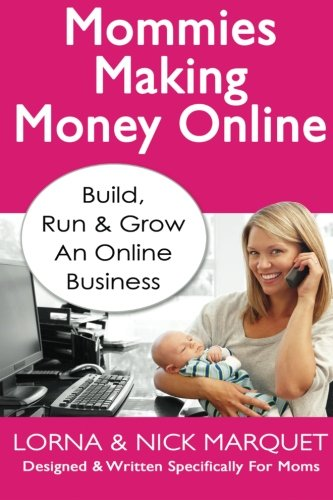 Mommies Making Money Online: Learn To Build, Run and Grow an Online Business: Mrs Lorna Anne ...
