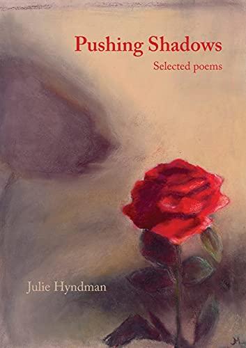 9780994162915: Pushing Shadows: Selected Poems