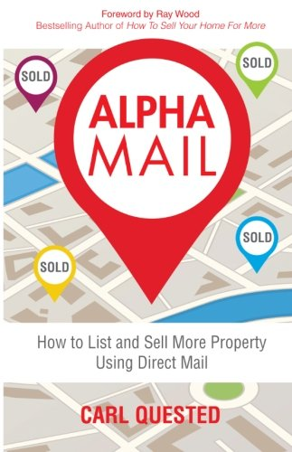 Alpha Mail: How To List And Sell More Property Using Direct Mail: Carl Quested