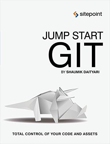Jump Start Git: Take Control of Your Code and Assets: Daityari, Shaumik